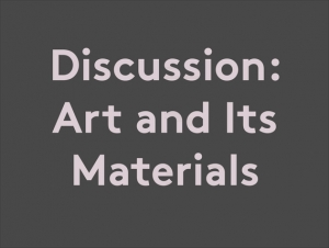 Discussion: Art and Its Materials at Spike Island in Bristol on 2 March 2017