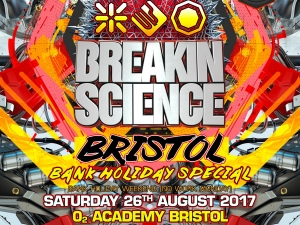 Breakin Science Bristol Bank Holiday Special at O2 Academy in Bristol on 26 August 2017