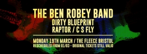 The Ben Robey Band / Dirty Blueprint / Raptor / C S Fly at The Fleece on Monday 19th March 2018