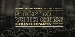 Stick To Your Guns + Counterparts at The Fleece in Bristol on Sunday 9 December 2018