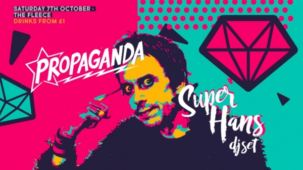 Propaganda: Super Hans DJ Set at The Fleece in Bristol on Saturday 7th October 2017