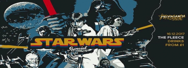 Star Wars Party: Propaganda at The Fleece on Saturday 16th December 2017