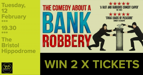 WIN 2 tickets to see The Comedy About A Bank Robbery at The Bristol Hippodrome!