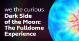 Wish You Were Here: The Fulldome Experience at We The Curious on Friday 4th May 2018